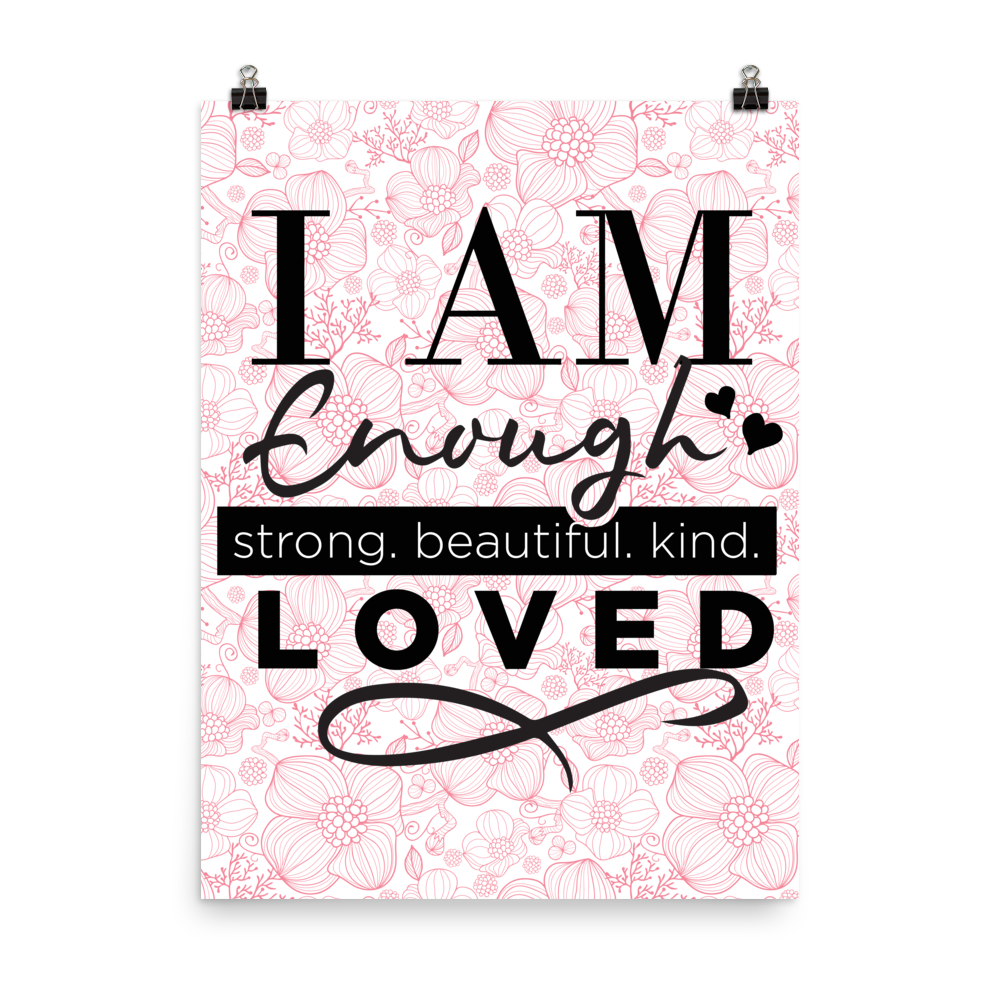 I am Enough: Strong, Beautiful, Kind, Loved Wall Art Print